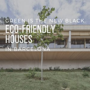 Green is the New Black: Eco-Friendly Houses in Barcelona