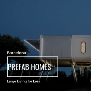 Prefab Homes in Barcelona: Large Living for Less
