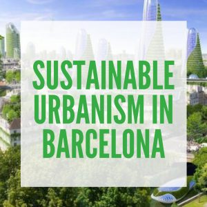 Sustainable Urbanism in Barcelona
