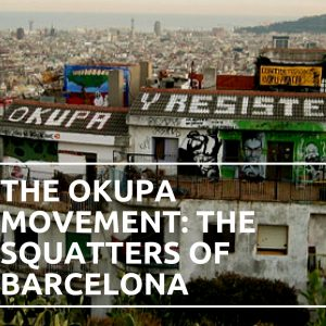 The Okupa Movement: The Squatters of Barcelona