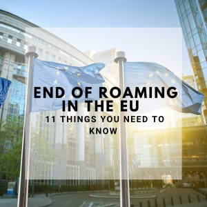 End of Roaming in the EU: 11 Things You Need to Know