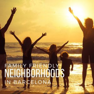 Family Friendly Barcelona Neighborhoods: Your Guide