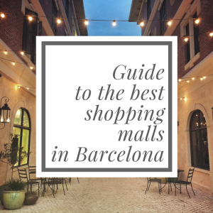 Guide to the Best Shopping Malls in Barcelona