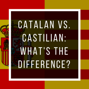 Catalan vs. Castilian: What's the Difference?