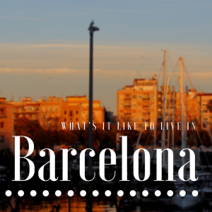 What's it like to live in Barcelona?