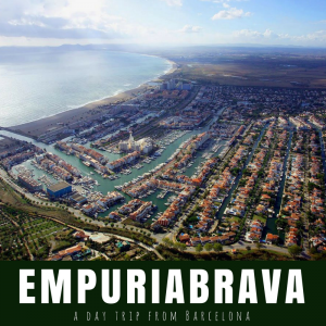 Barcelona Day Trip: Empuriabrava