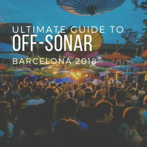 Ultimate Guide to Off-Sónar Barcelona 2018