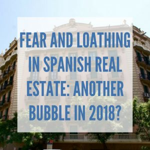Fear and Loathing in Spanish Real Estate: Another Bubble in 2018?
