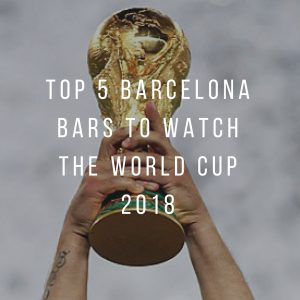 Top 5 Barcelona Bars to Watch the World Cup 2018