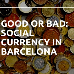 Good or Bad: Social Currency in Barcelona